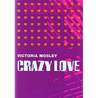 Crazy Love by Victoria Mosley - 9781904246039 Book