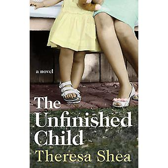 The Unfinished Child by Theresa Shea - 9781927366028 Book