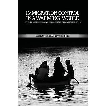 Immigration Control in a Warming World - Realizing the Moral Challenge