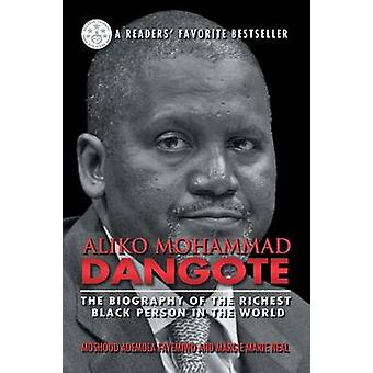 Aliko Mohammad Dangote The Biography of the Richest Black Person in the World by Fayemiwo & Moshood Ademola