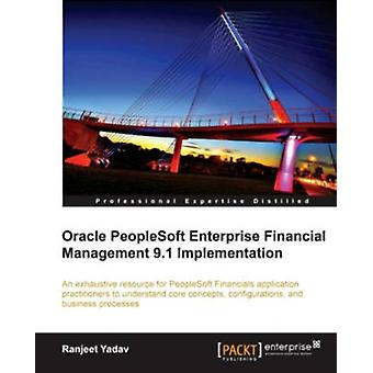 Oracle PeopleSoft Enterprise Financial Management 9.1 Implementation by Yadav & Ranjeet