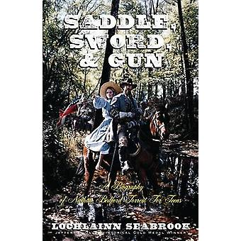 Saddle Sword and Gun A Biography of Nathan Bedford Forrest for Teens by Seabrook & Lochlainn