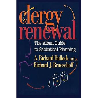Clergy Renewal The Alban Guide to Sabbatical Planning by Bullock & A. Richard