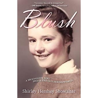 Blush A Mennonite Girl Meets a Glittering World by Showalter & Shirley H.