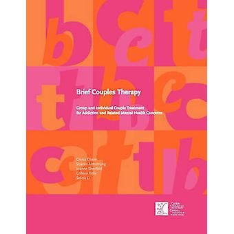 Brief Couples Therapy Group and Individual Couple Treatment for Addiction and Related Mental Health Concerns by Chaim & Gloria