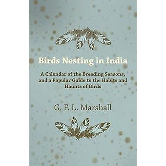 Birds Nesting in India  A Calendar of the Breeding Seasons and a Popular Guide to the Habits and Haunts of Birds by Marshall & G. F. L.