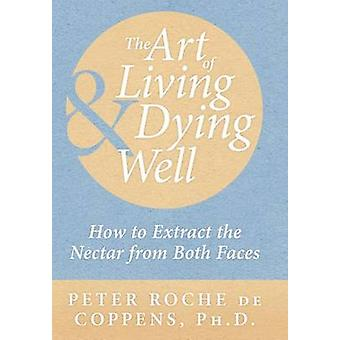 The Art of Living  Dying Well How to extract the nectar from both faces by Coppens & Peter Roche de