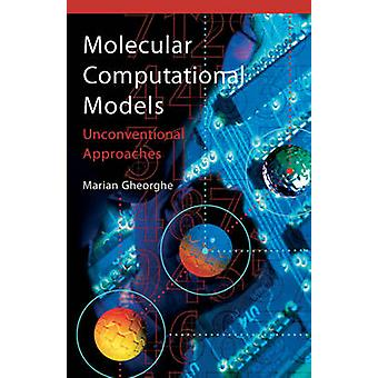 Molecular Computational Models Unconventional Approaches by Gheorghe & Marian