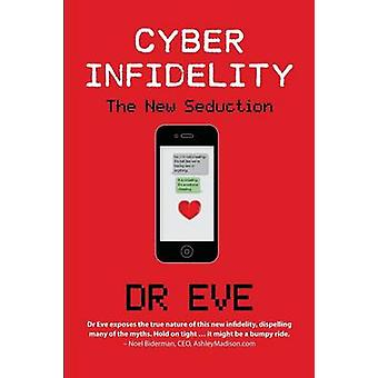 Cyber Infidelity The New Seduction by Eve & Dr