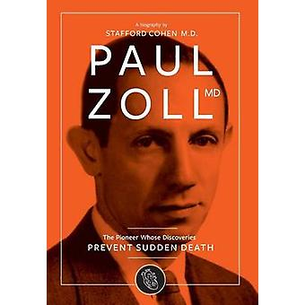 Paul Zoll MD The Pioneer Whose Discoveries Prevent Sudden Death by Cohen & Stafford I.