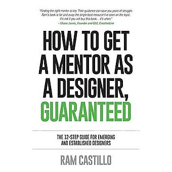 How to get a mentor as a designer guaranteed The 12step guide for emerging and established designers by Castillo & Ram