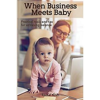 When Business Meets Baby Practical Tools  Tips for Achieving Balance by Allan & Rachel