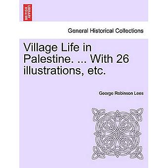 Village Life in Palestine. ... With 26 illustrations etc. by Lees & George Robinson