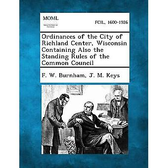 Ordinances of the City of Richland Center Wisconsin Containing Also the Standing Rules of the Common Council by Burnham & F. W.