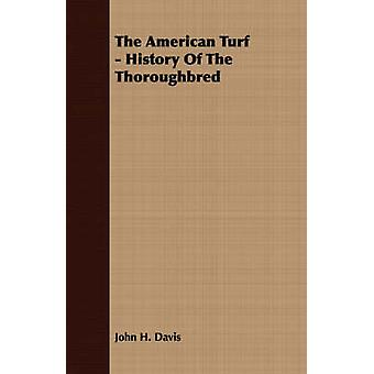 The American Turf  History of the Thoroughbred by Davis & John H.