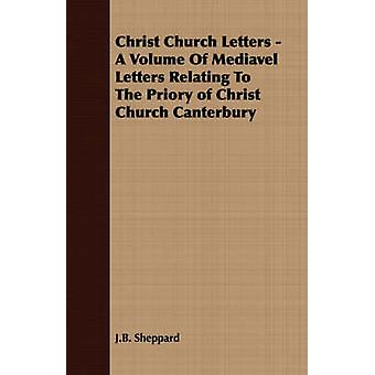 Christ Church Letters  A Volume Of Mediavel Letters Relating To The Priory of Christ Church Canterbury by Sheppard & J.B.