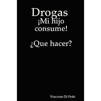 Drogas Mi Hijo Consume Que Hacer by Di Pede & Vincenzo