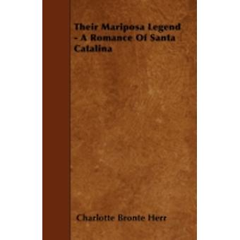 Their Mariposa Legend  A Romance of Santa Catalina by Herr & Charlotte Bronte