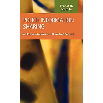 Police Information Sharing AllCrimes Approach to Homeland Security by Scott & Ernest D.