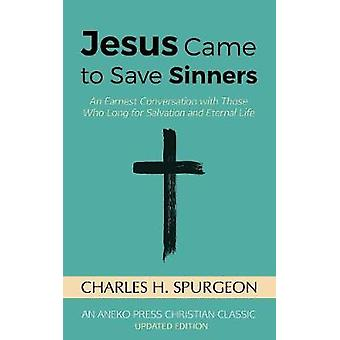 Jesus Came to Save Sinners An Earnest Conversation with Those Who Long for Salvation and Eternal Life by Spurgeon & Charles H.