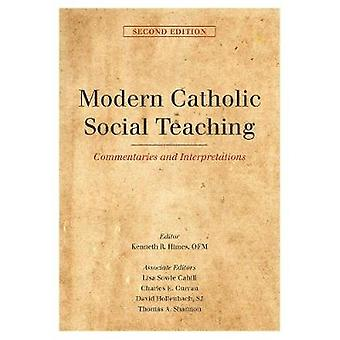 Modern Catholic Social Teaching Commentaries and Interpretations by Himes & Kenneth R.