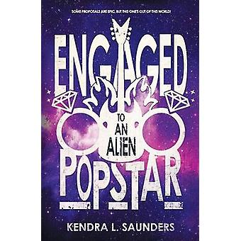 Engaged to an Alien Pop Star by Saunders & Kendra
