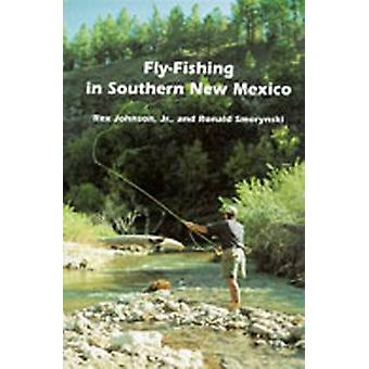 FlyFishing in Southern New Mexico by Johnson & Rex Jr.