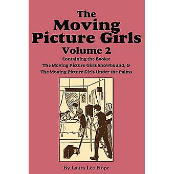The Moving Picture Girls Volume 2 ...Snowbound  ...Under the Palms by Hope & Laura Lee
