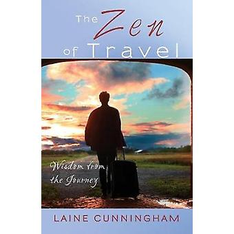 The Zen of Travel Wisdom from the Journey by Cunningham & Laine
