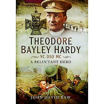 Theodore Bayley Hardy VC DSO MC by John David Raw
