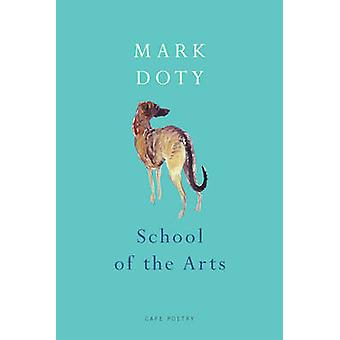 School of the Arts by Mark Doty - 9780224075183 Book