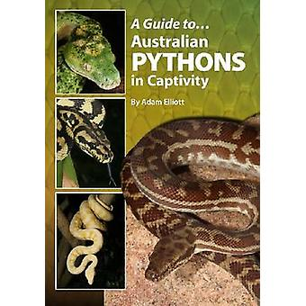A Guide to Australian Pythons in Captivity by Adam Elliott - 97809872