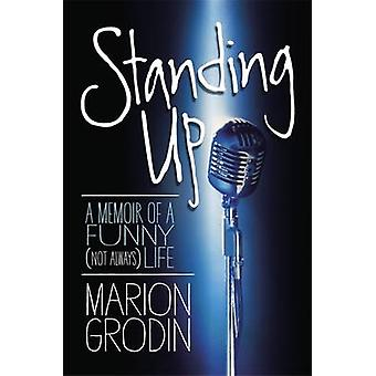Standing Up - A Memoir of a Funny (Not Always) Life by Marion Grodin -