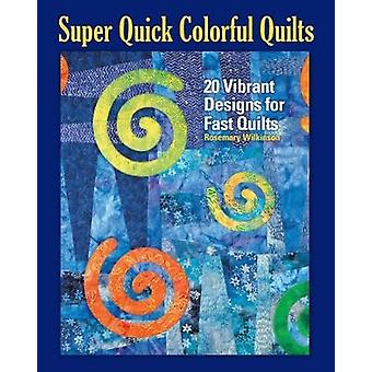 Super Quick Colourful Quilts - 20 Vibrant Designs for Fast Quilts by R