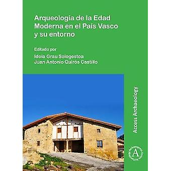 Arqueologia de la Edad Moderna en el Pais Vasco y su entorno by Idoia