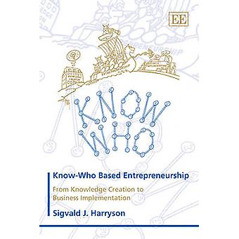 Know-who Based Entrepreneurship - From Knowledge Creation to Business