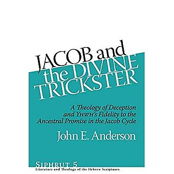 Jacob and the Divine Trickster: A Theology of Deception and Yhwh's Fidelity to the Ancestral Promise in the Jacob Cycle� (Siphrut)