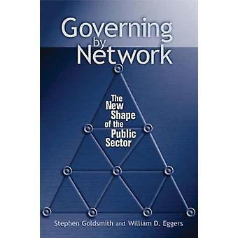 Governing by Network by Goldsmith & StephenEggers & William D.