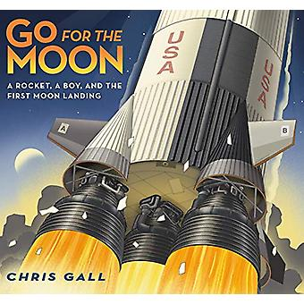 Go for the Moon - A Rocket - a Boy - and the First Moon Landing by Chr