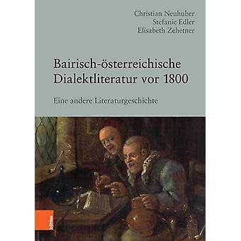 Bairisch-Asterreichische Dialektliteratur vor 1800 - Eine andere Liter