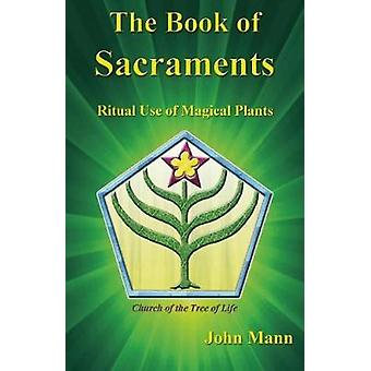 The Book of Sacraments  Ritual Use of Magical Plants by John Mann & Adam Gottlieb