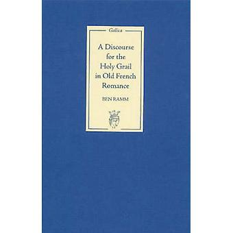 A Discourse for the Holy Grail in Old French Romance by Ben Ramm - 97