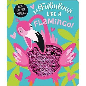 Be Fabulous Like A Flamingo - 9781789471991 Book