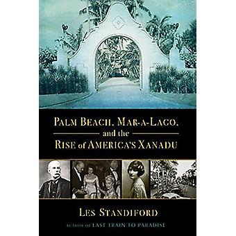 Palm Beach - Mar-a-Lago - and the Rise of America's Xanadu by Les Sta