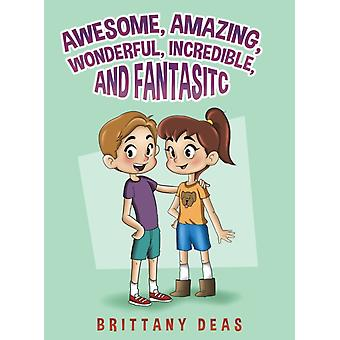 AWESOME AMAZING WONDERFUL INCREDIBLE  F by DEAS & BRITTANY