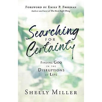 Searching for Certainty  Finding God in the Disruptions of Life by Shelly Miller & Foreword by Emily Freeman