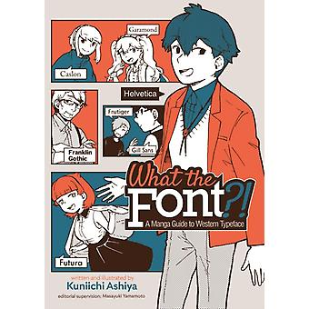 What the Font  A Manga Guide to Western Typeface by Ashiya & Kuniichi