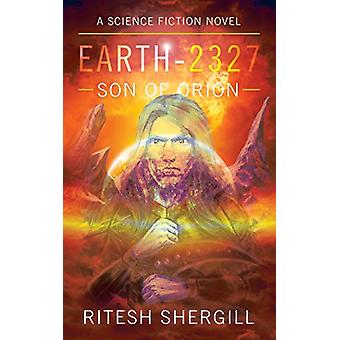 Earth-2327 - Son of Orion by Ritesh Shergill - 9781482889789 Book