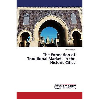 The Formation of Traditional Markets in the Historic Cities by DILMI