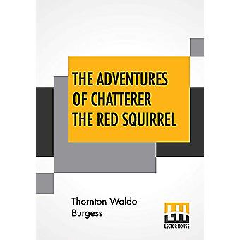 The Adventures Of Chatterer The Red Squirrel by Thornton Waldo Burges